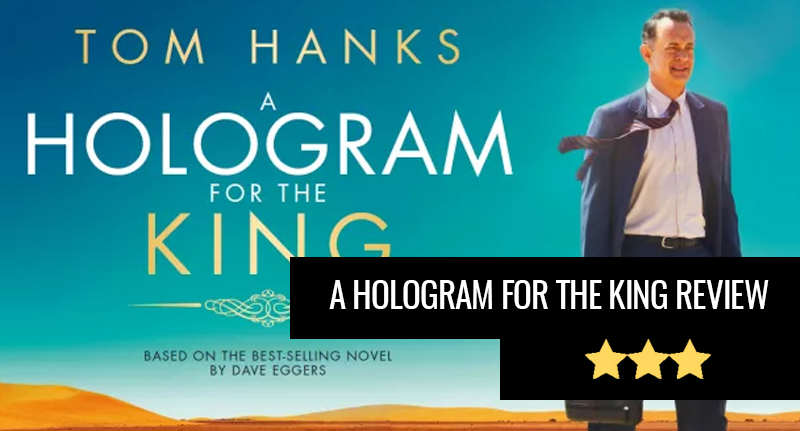 Tom Hanks Impresses In A Hologram For The King, But Thats About It Hologram review thumb 1